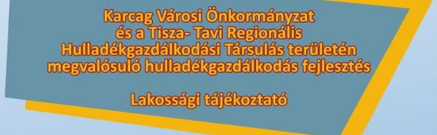 Karcag Városi Önkormányzat és a Tisza- Tavi Regionális Hulladékgazdálkodási Társulás területén megvalósuló hulladékgazdálkodás fejlesztése